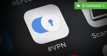 VPN auf dem iPhone einrichten und nutzen: So funktioniert's