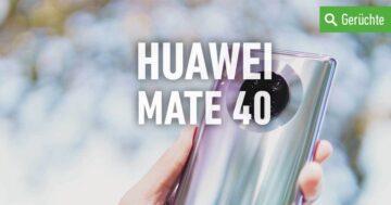 HUAWEI Mate 40: Erscheinungsdatum, Gerüchte und Infos