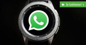 WhatsApp auf der Galaxy Watch lesen und antworten – So funktioniert's